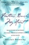 Feathers Brush My Heart: True Stories of Mothers Touching Their Daughters' Lives After Death