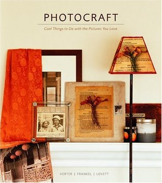 Photocraft: Cool Things to Do with the Pictures You Love