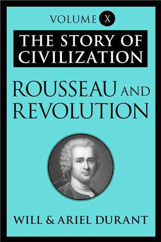 Rousseau and Revolution (Story of Civilization, Vol 10)