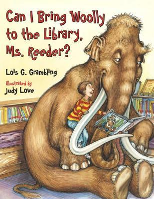 Can I Bring Woolly to the Library, Ms. Reeder? by Lois G. Grambling