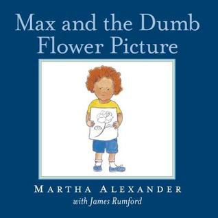 Max and the Dumb Flower Picture by Martha Alexander