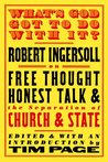 What's God Got to Do with it? Robert Ingersoll on Free Thought, Honest Talk & the Separation of Church & State