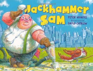 Jackhammer Sam by Peter Mandel