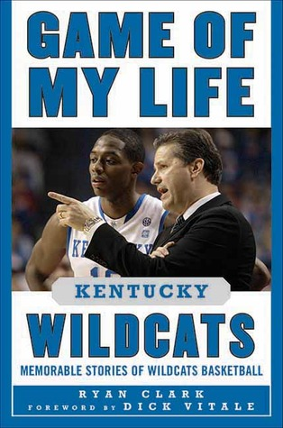 Game of My Life Kentucky Wildcats: Memorable Stories of Wildcats Basketball