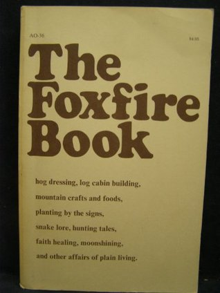 The Foxfire Book: Hog Dressing; Log Cabin Building; Mountain Crafts and Foods; Planting by the Signs; Snake Lore, Hunting Tales, Faith Healing