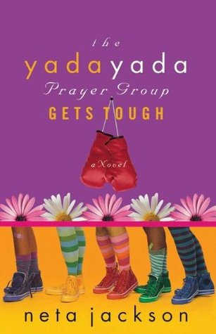 The Yada Yada Prayer Group Gets Tough by Neta Jackson
