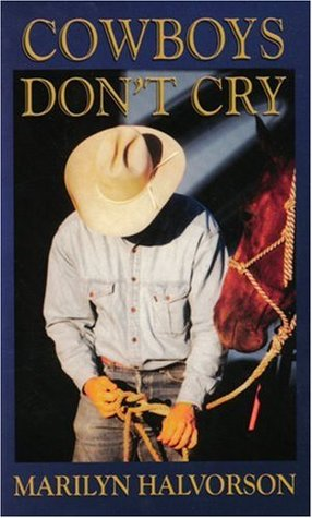Cowboys Don't Cry by Marilyn Halvorson