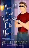 Wait Till Your Vampire Gets Home (Broken Heart, #4)