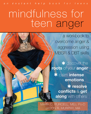 Mindfulness for Teen Anger by Mark C. Purcell