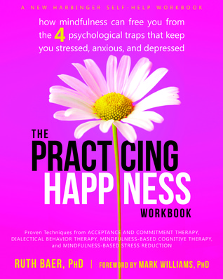 The Practicing Happiness Workbook by Ruth Baer