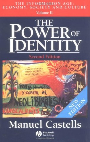 The Power of Identity: The Information Age: Economy, Society and Culture, Volume II (The Rise of Network Society #2)