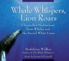 Whale Whispers, Lion Roars: Channelled Meditations from Whales and the Sacred White Lions