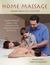 Home Massage: Transforming Family Life through the Healing Power of Touch