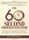 The 60 Second Procrastinator: Sixty Solid Techniques to Jump-Start Any Project and Get Your Life in Gear