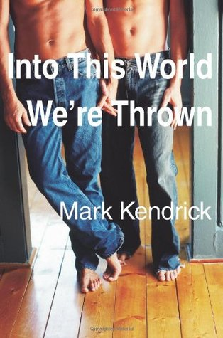 Into This World We're Thrown by Mark Kendrick