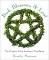 Bud, Blossom, & Leaf: The Magical Herb Gardener's Handbook