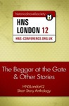 The Beggar at the Gate and Other Stories: HNSLondon12 Short Story Anthology