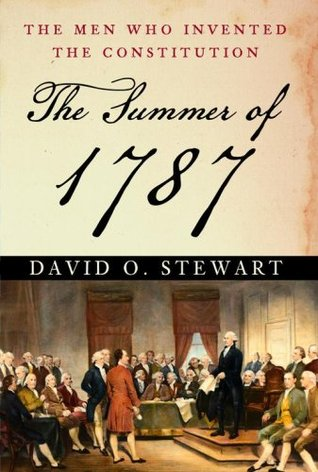 The Summer of 1787 by David O. Stewart