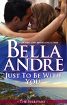 Just To Be With You (The Sullivans, #12)