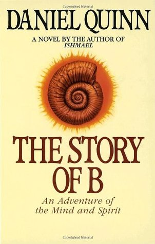The Story of B: An Adventure of the Mind and Spirit (Ishmael  #2)