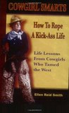 Cowgirl Smarts: How to Rope a Kick-Ass Life