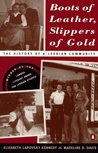 Boots of Leather, Slippers of Gold by Elizabeth Lapovsky Kennedy