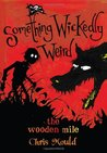 The Wooden Mile (Something Wickedly Weird #1)