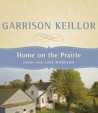Home on the Prairie by Garrison Keillor