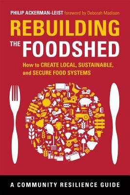 Rebuilding the Foodshed: How to Create Local, Sustainable, and Secure Food Systems (Community Resilience Guide)