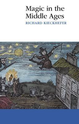 Magic in the Middle Ages by Richard Kieckhefer