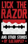 Lick the Razor by D.B. Tarpley