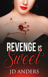 Revenge is Sweet by J.D. Anders