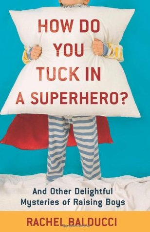 How Do You Tuck in a Superhero? by Rachel Balducci