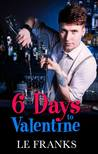 6 Days to Valentine by L.E.  Franks