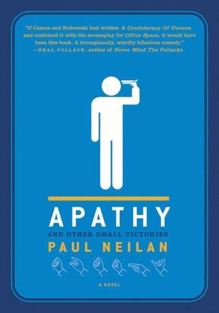 Apathy and Other Small Victories by Paul Neilan