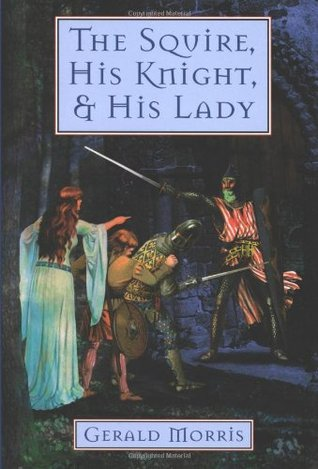 The Squire, His Knight, and His Lady by Gerald Morris