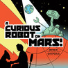 A Curious Robot on Mars! by James Duffett-Smith
