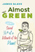 Almost Green: How I Saved 1/6th of a Billionth of a Planet