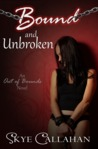 Bound and Unbroken by Skye Callahan