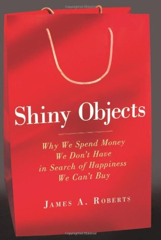 Shiny Objects by James A. Roberts