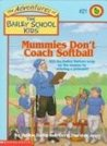 Mummies Don't Coach Softball (The Adventures of the Bailey School Kids, #21)