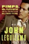 Pimps, Hos, Playa Hatas, and All the Rest of My Hollywood Fri... by John Leguizamo