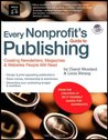 Every Nonprofit's Guide to Publishing: Creating Newsletters, Magazines & Websites People Will Read (book with CD-Rom)