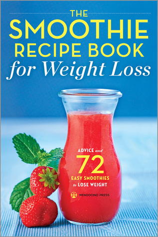 The Smoothie Recipe Book for Weight Loss: Advice and 72 Easy Smoothies to Lose Weight