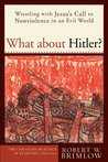 What about Hitler? (The Christian Practice of Everyday Life): Wrestling with Jesus's Call to Nonviolence in an Evil World