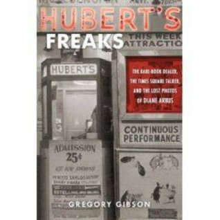 Hubert's Freaks by Gregory Gibson