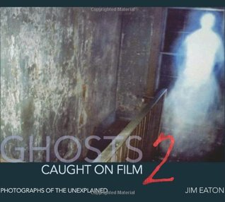Ghosts Caught on Film 2 by Jim Eaton