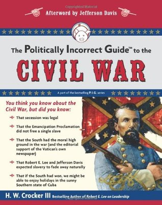The Politically Incorrect Guide to the Civil War by H.W. Crocker III