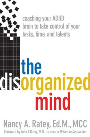 The Disorganized Mind by Nancy A. Ratey