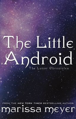 The Little Android (The Lunar Chronicles, #0.5)